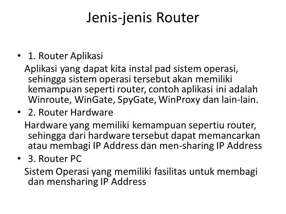 1. Router Aplikasi Aplikasi yang dapat kita instal pad sistem operasi, sehingga sistem operasi tersebut akan memiliki kemampuan seperti router, contoh