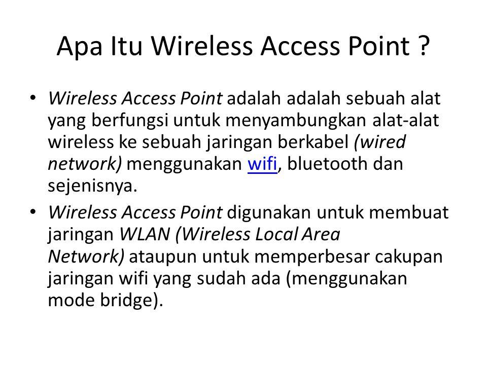 Apa Itu Wireless Access Point ? Wireless Access Point adalah adalah sebuah alat yang berfungsi untuk menyambungkan alat-alat wireless ke sebuah jaring