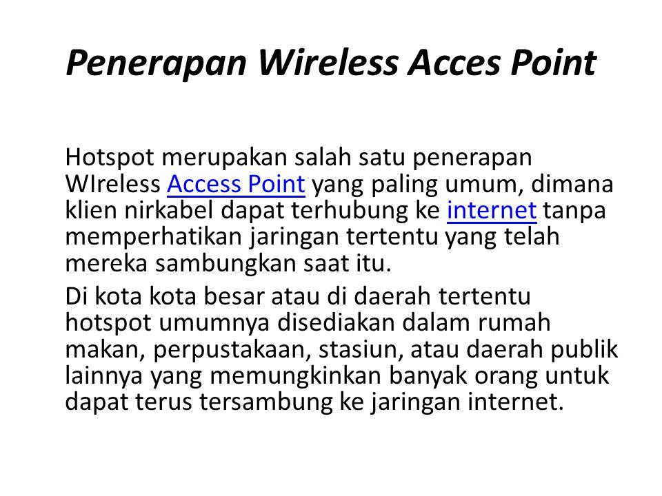 Penerapan Wireless Acces Point Hotspot merupakan salah satu penerapan WIreless Access Point yang paling umum, dimana klien nirkabel dapat terhubung ke