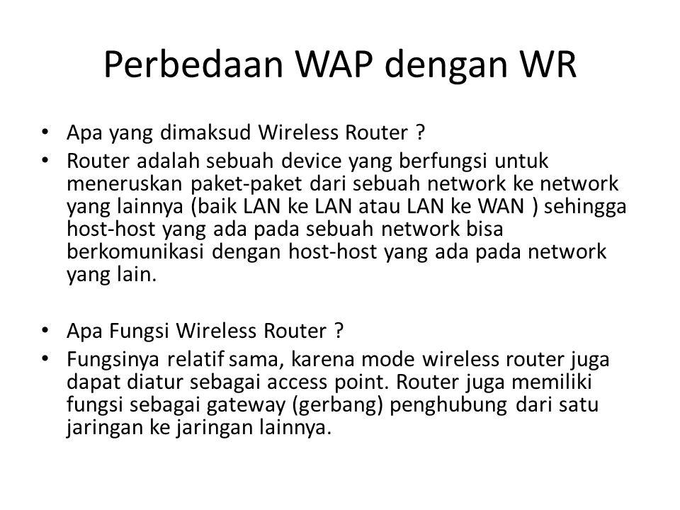 Perbedaan WAP dengan WR Apa yang dimaksud Wireless Router ? Router adalah sebuah device yang berfungsi untuk meneruskan paket-paket dari sebuah networ