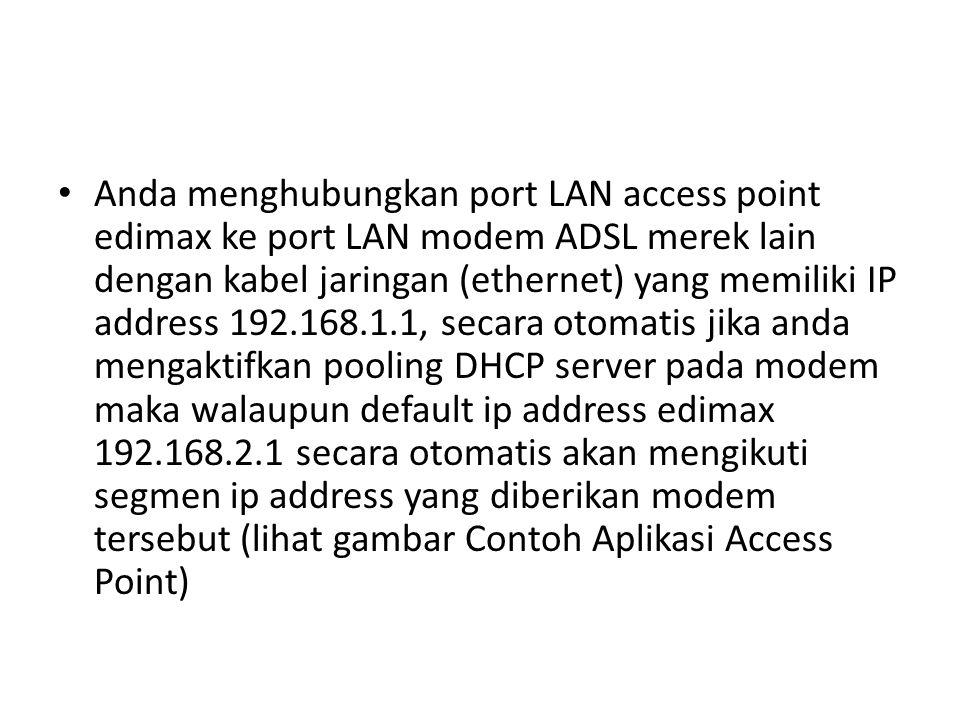 Anda menghubungkan port LAN access point edimax ke port LAN modem ADSL merek lain dengan kabel jaringan (ethernet) yang memiliki IP address 192.168.1.