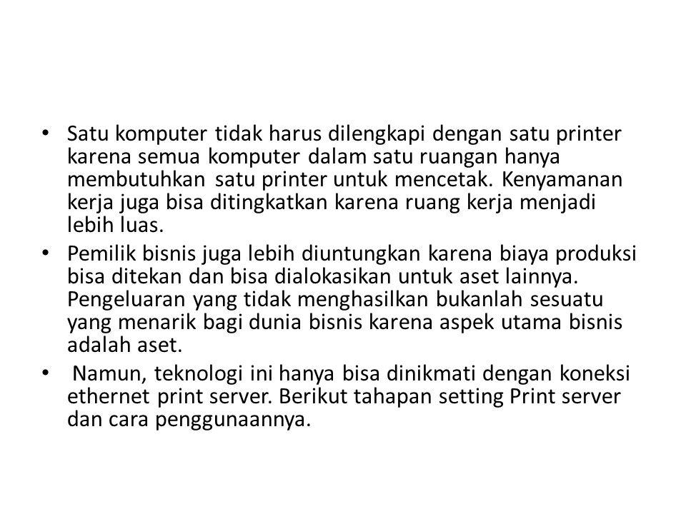 Satu komputer tidak harus dilengkapi dengan satu printer karena semua komputer dalam satu ruangan hanya membutuhkan satu printer untuk mencetak. Kenya