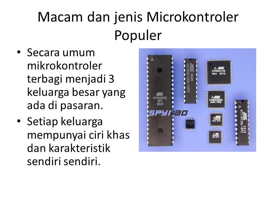 Secara umum mikrokontroler terbagi menjadi 3 keluarga besar yang ada di pasaran. Setiap keluarga mempunyai ciri khas dan karakteristik sendiri sendiri