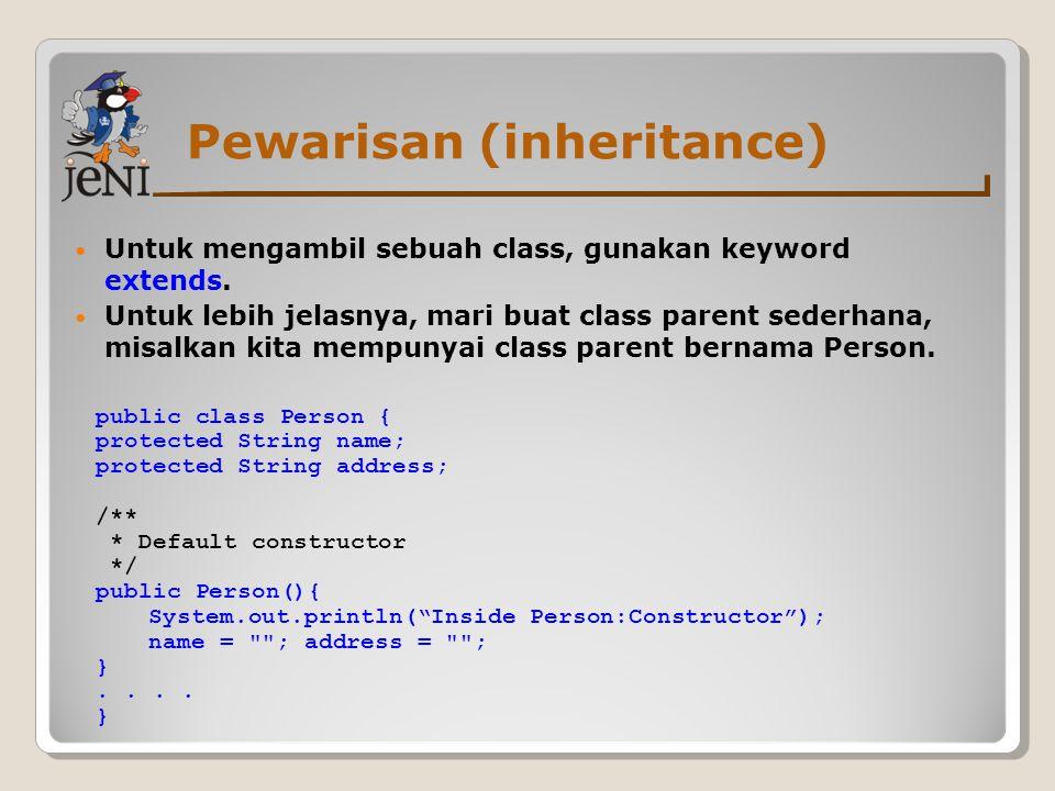 Pewarisan (inheritance) Untuk mengambil sebuah class, gunakan keyword extends. Untuk lebih jelasnya, mari buat class parent sederhana, misalkan kita m