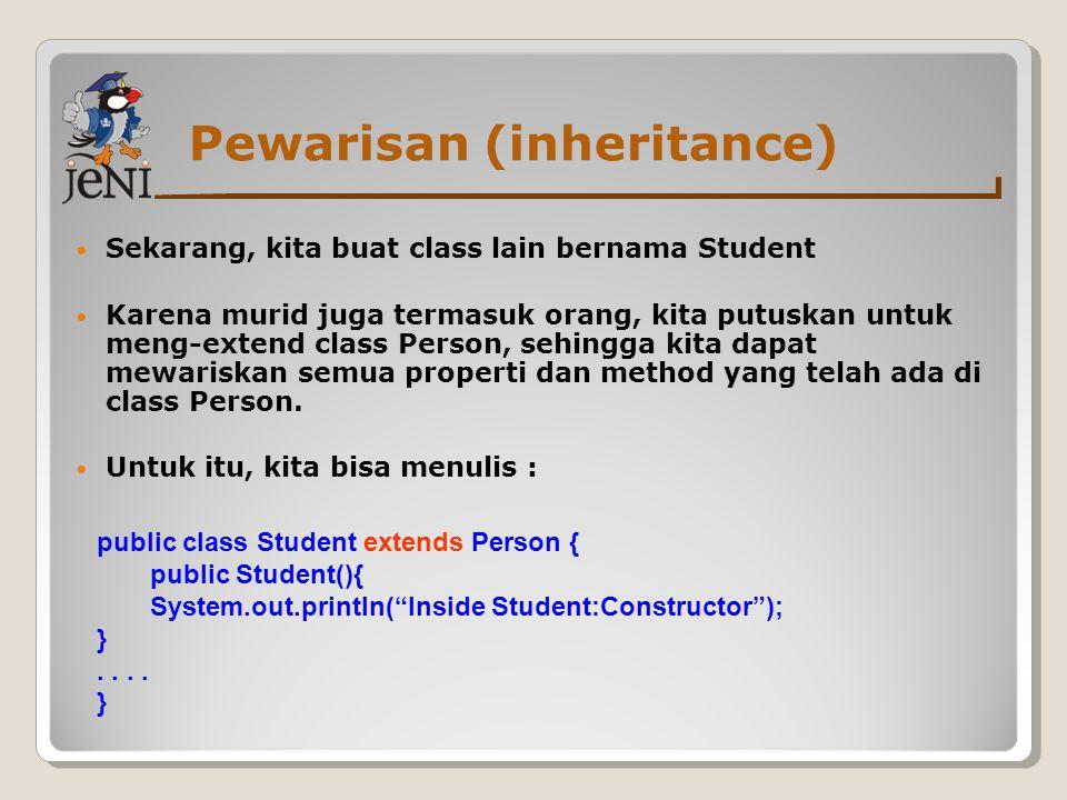 Pewarisan (inheritance) Sekarang, kita buat class lain bernama Student Karena murid juga termasuk orang, kita putuskan untuk meng-extend class Person,