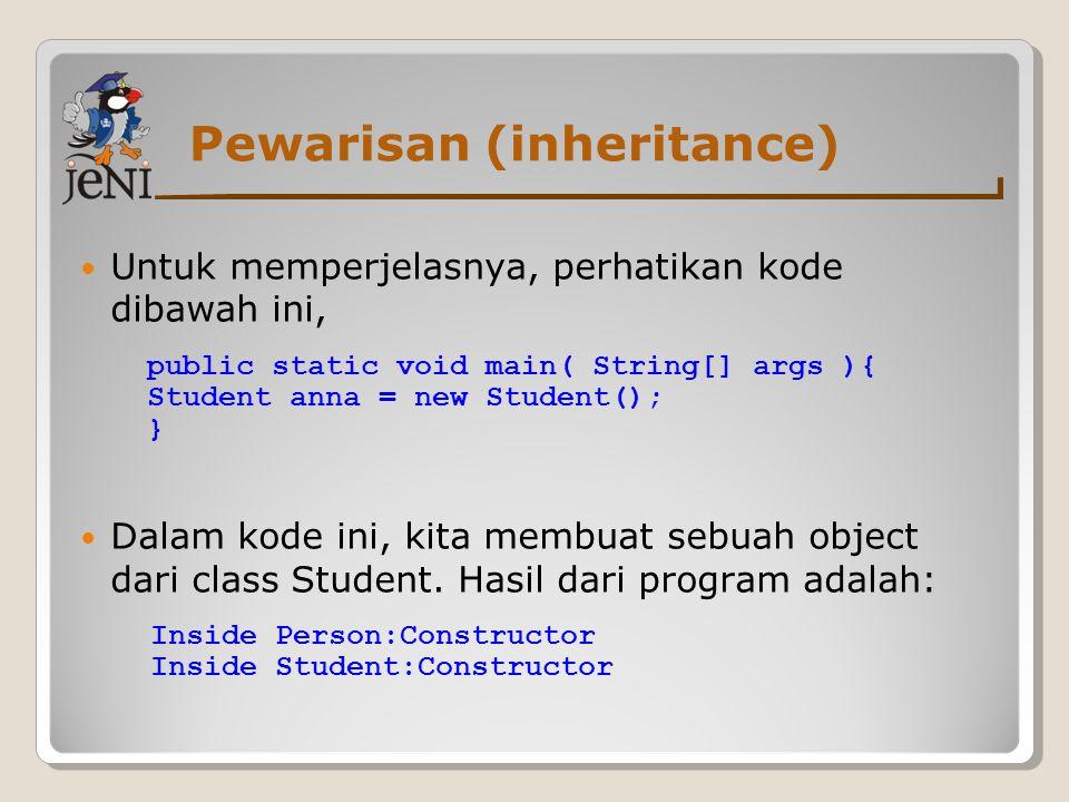 Pewarisan (inheritance) Untuk memperjelasnya, perhatikan kode dibawah ini, Dalam kode ini, kita membuat sebuah object dari class Student. Hasil dari p