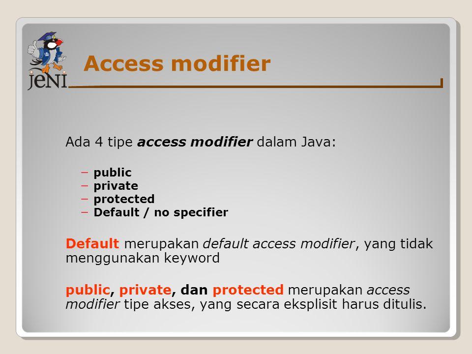 Access modifier Ada 4 tipe access modifier dalam Java: − public − private − protected − Default / no specifier Default merupakan default access modifi