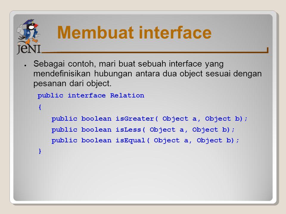 Membuat interface ● Sebagai contoh, mari buat sebuah interface yang mendefinisikan hubungan antara dua object sesuai dengan pesanan dari object. publi