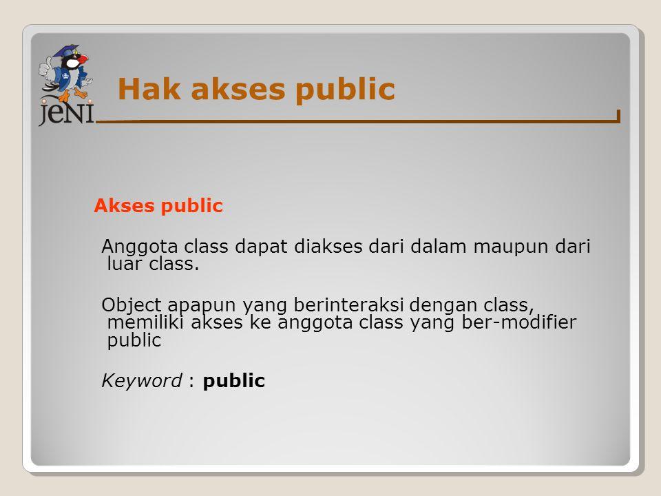 Hak akses public Akses public Anggota class dapat diakses dari dalam maupun dari luar class. Object apapun yang berinteraksi dengan class, memiliki ak