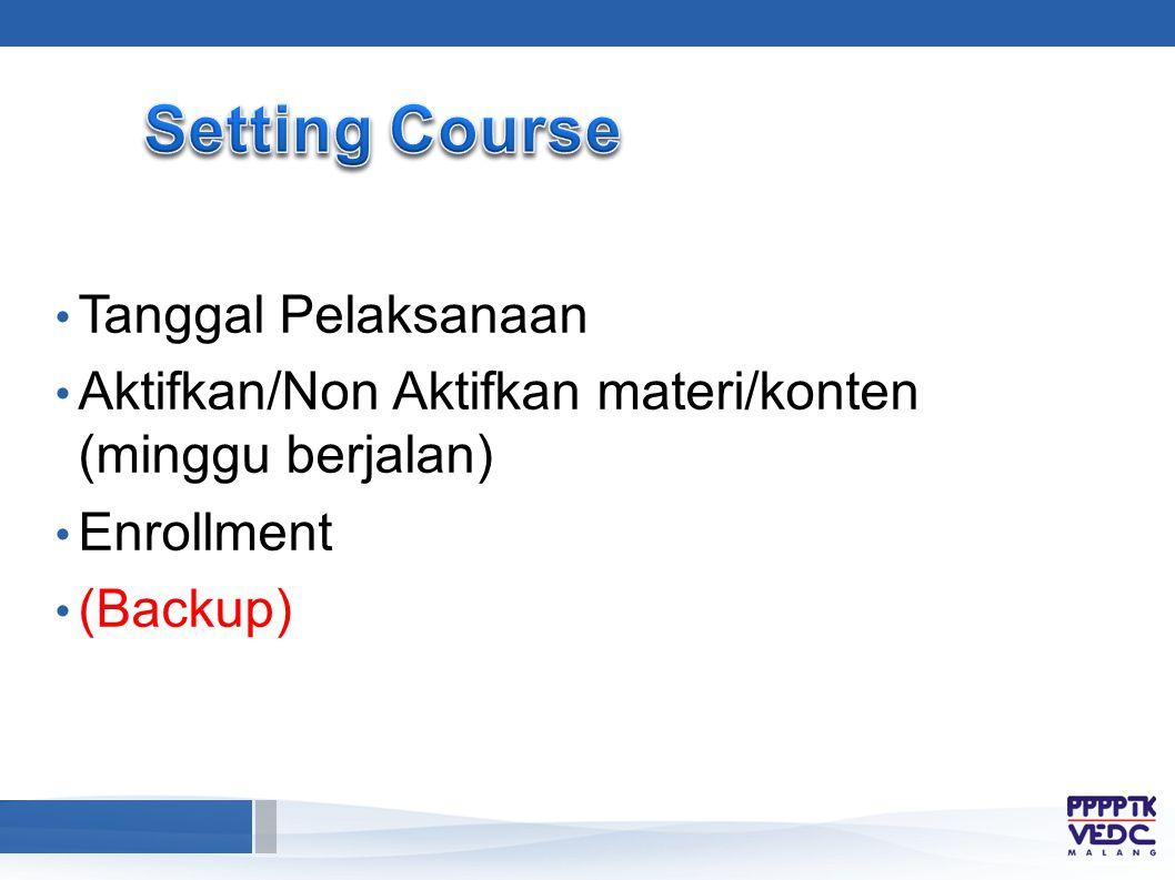 Tanggal Pelaksanaan Aktifkan/Non Aktifkan materi/konten (minggu berjalan) Enrollment (Backup)