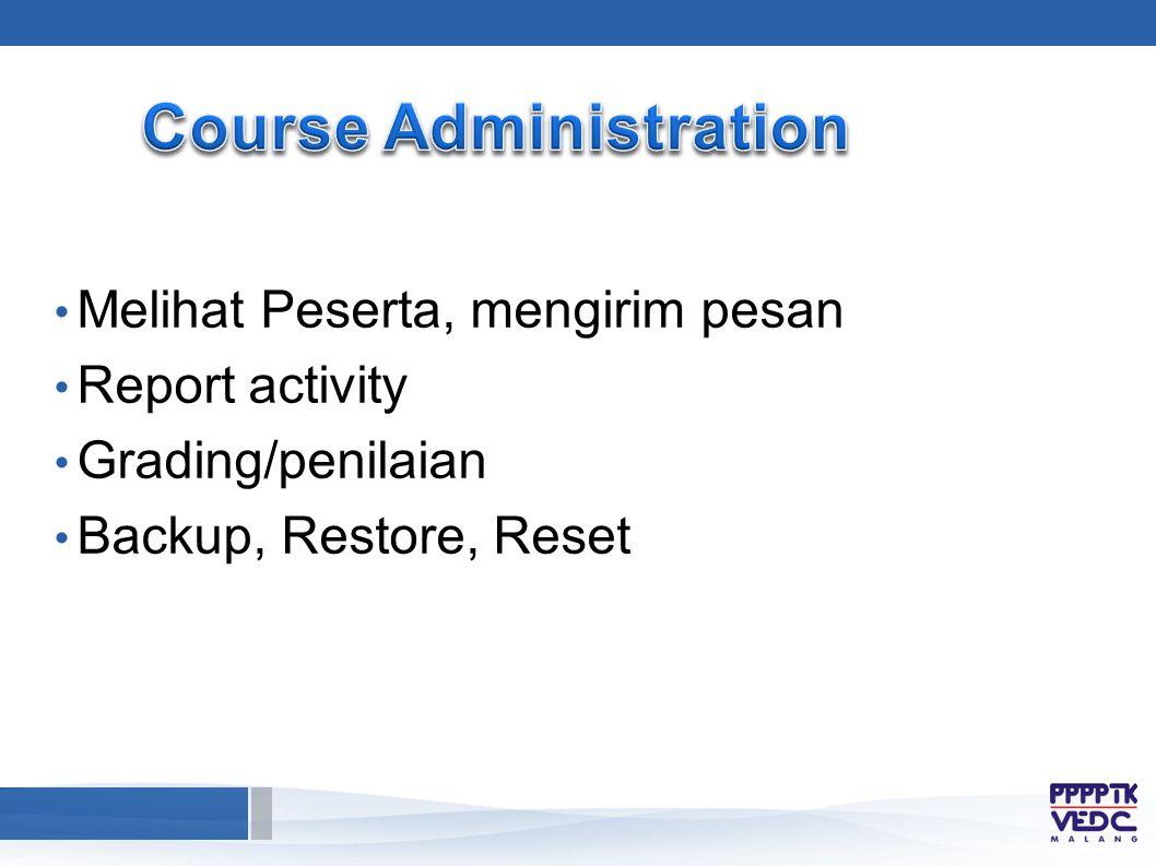 Melihat Peserta, mengirim pesan Report activity Grading/penilaian Backup, Restore, Reset
