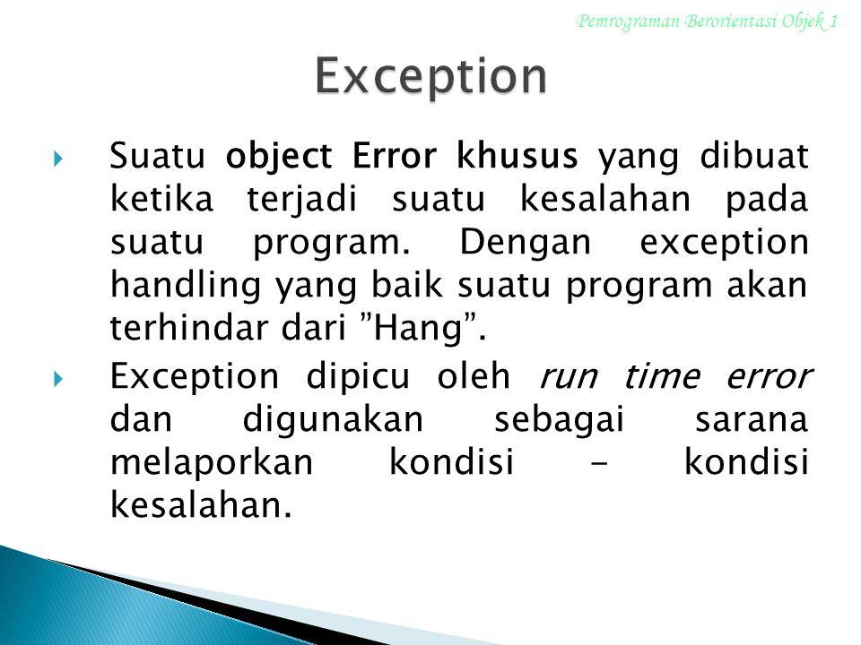  Suatu object Error khusus yang dibuat ketika terjadi suatu kesalahan pada suatu program. Dengan exception handling yang baik suatu program akan terh