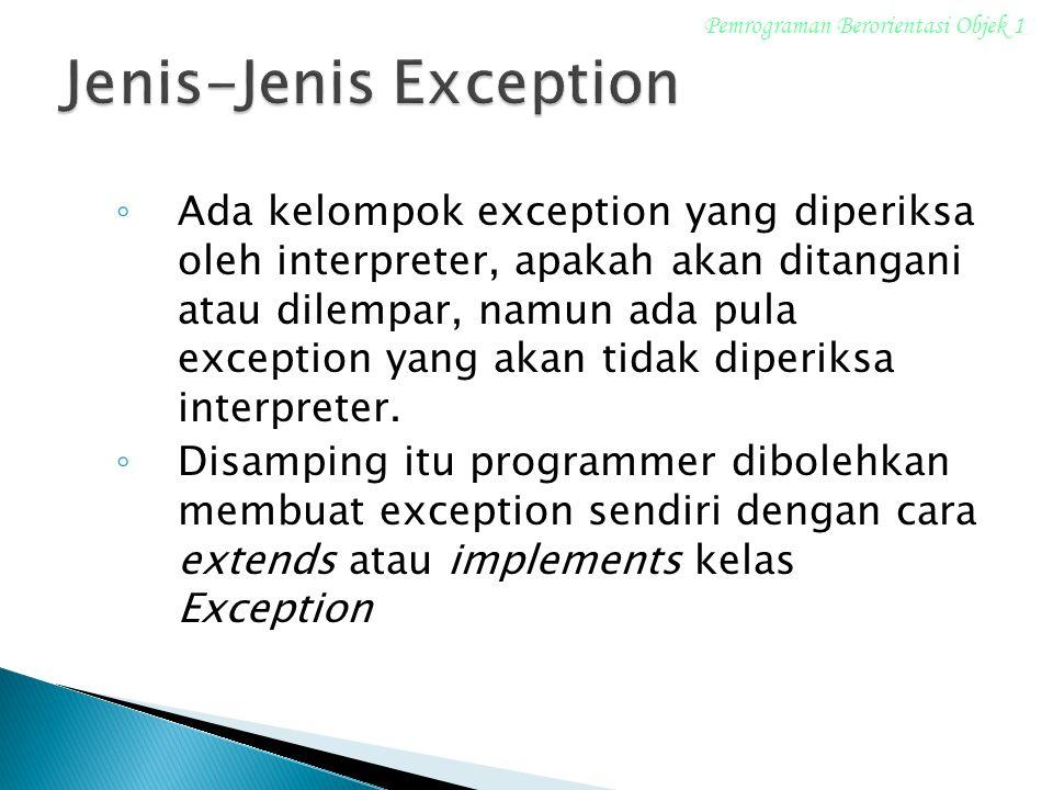 ◦ Ada kelompok exception yang diperiksa oleh interpreter, apakah akan ditangani atau dilempar, namun ada pula exception yang akan tidak diperiksa inte