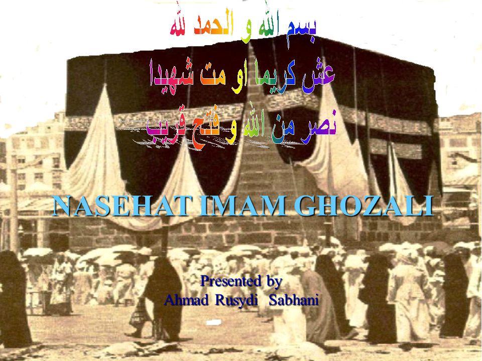 NASEHAT IMAM GHOZALI Suatu hari, Imam Al Ghozali berkumpul dengan murid-muridnya.