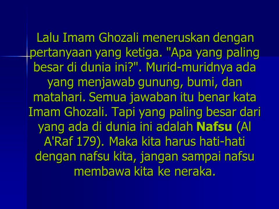 Lalu Imam Ghozali meneruskan dengan pertanyaan yang ketiga.