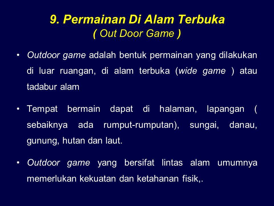 9. Permainan Di Alam Terbuka ( Out Door Game ) Outdoor game adalah bentuk permainan yang dilakukan di luar ruangan, di alam terbuka (wide game ) atau