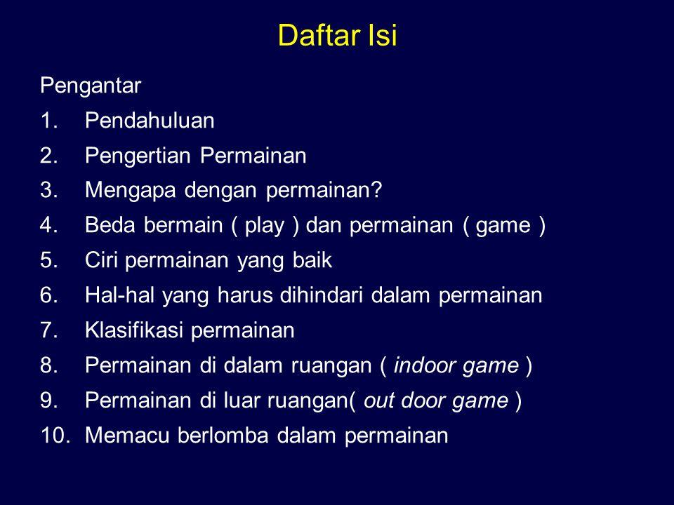 Daftar Isi Pengantar 1.Pendahuluan 2.Pengertian Permainan 3.Mengapa dengan permainan? 4.Beda bermain ( play ) dan permainan ( game ) 5.Ciri permainan