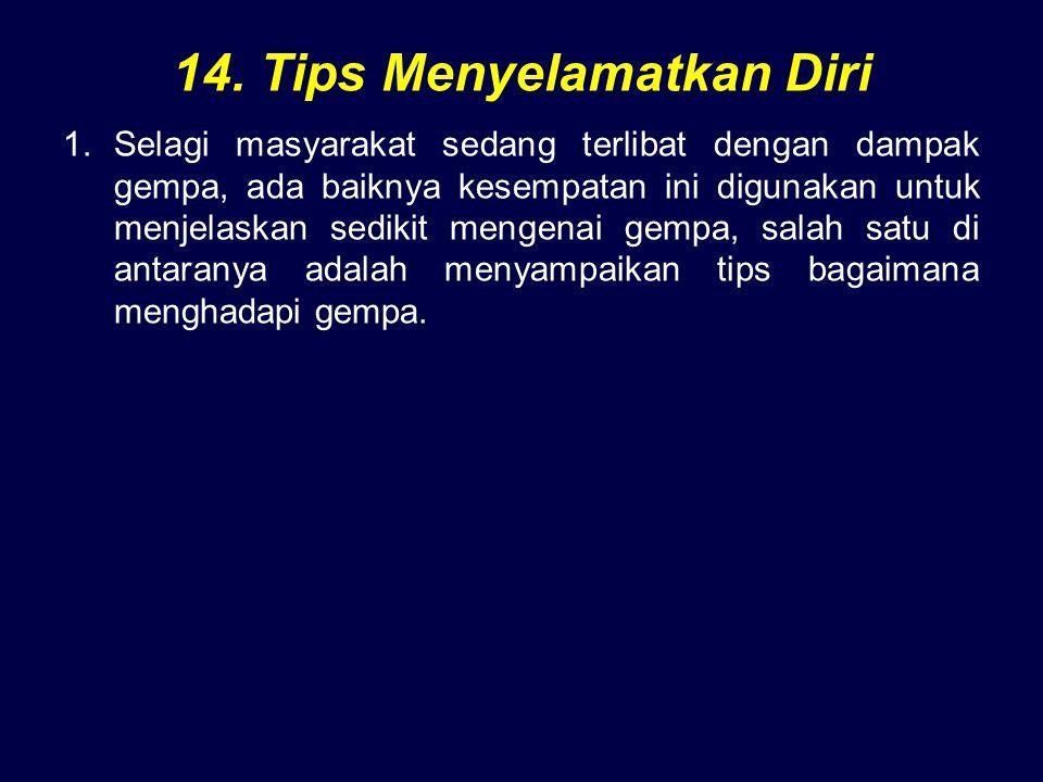 14. Tips Menyelamatkan Diri 1.Selagi masyarakat sedang terlibat dengan dampak gempa, ada baiknya kesempatan ini digunakan untuk menjelaskan sedikit me