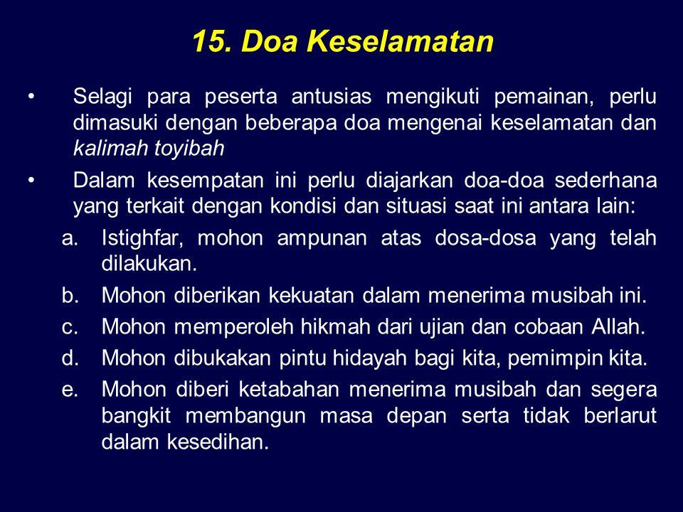 15. Doa Keselamatan Selagi para peserta antusias mengikuti pemainan, perlu dimasuki dengan beberapa doa mengenai keselamatan dan kalimah toyibah Dalam