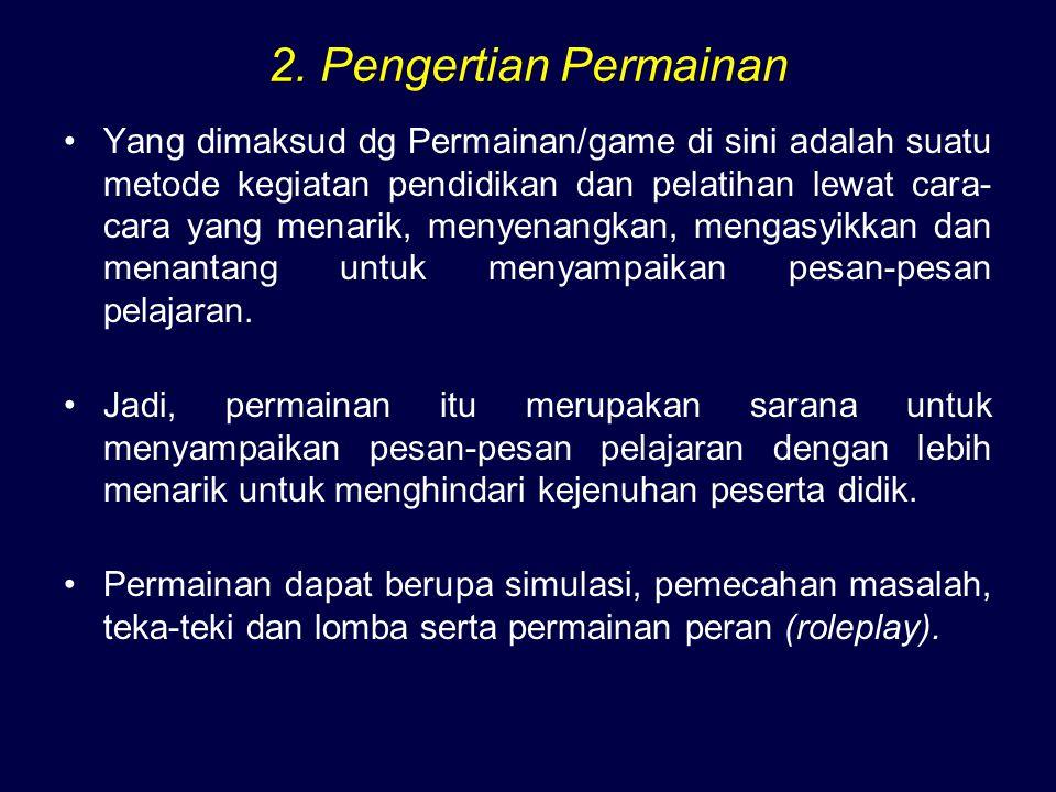 2. Pengertian Permainan Yang dimaksud dg Permainan/game di sini adalah suatu metode kegiatan pendidikan dan pelatihan lewat cara- cara yang menarik, m