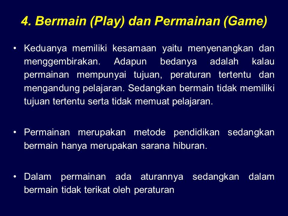 4. Bermain (Play) dan Permainan (Game) Keduanya memiliki kesamaan yaitu menyenangkan dan menggembirakan. Adapun bedanya adalah kalau permainan mempuny