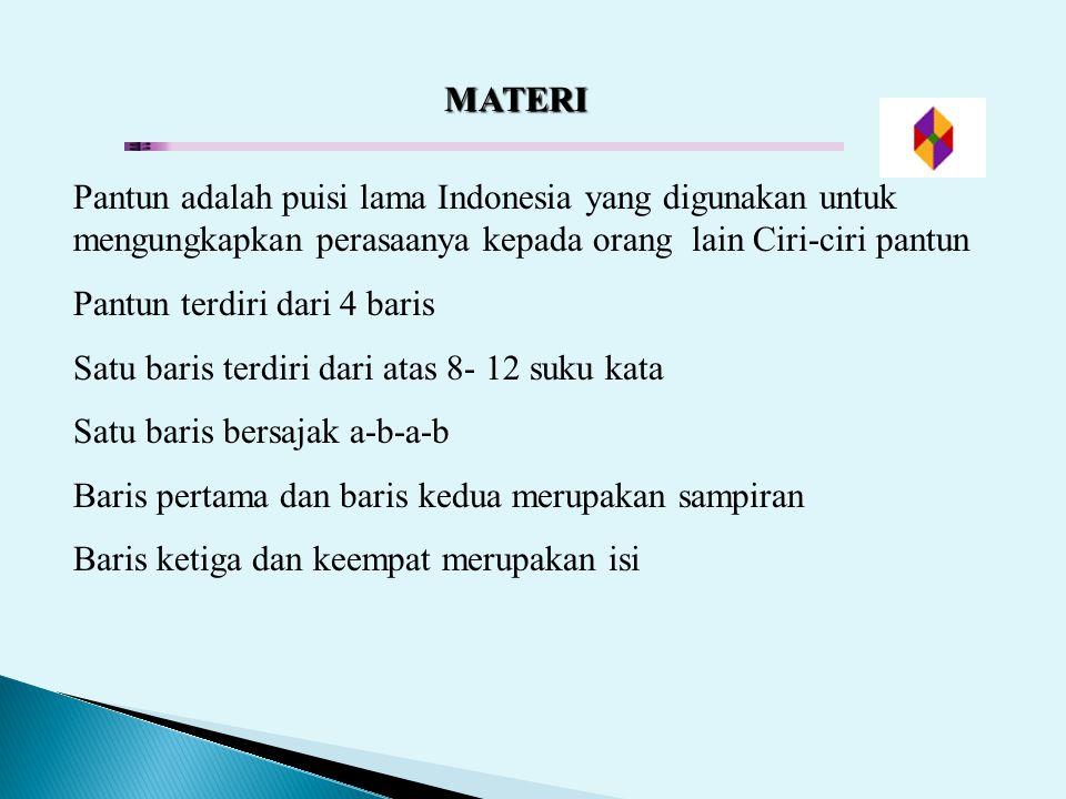 MATERI Pantun adalah puisi lama Indonesia yang digunakan untuk mengungkapkan perasaanya kepada orang lain Ciri-ciri pantun Pantun terdiri dari 4 baris