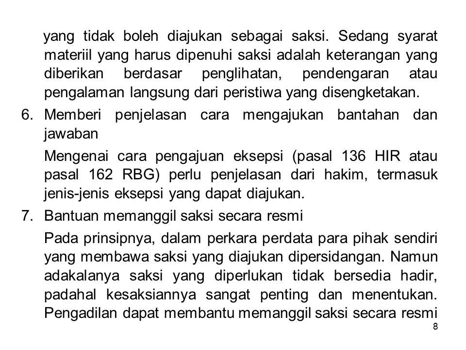 agar hadir dipersidangan (pasal 139 ayat 1 HIR atau pasal 165 RBG).