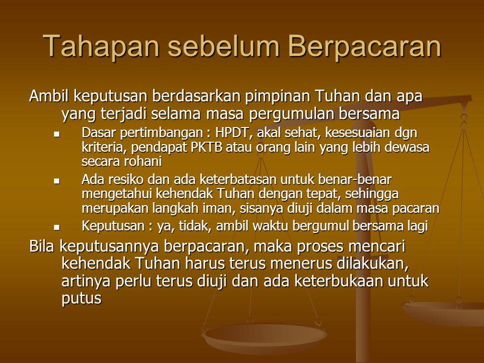 Tahapan sebelum Berpacaran Ambil keputusan berdasarkan pimpinan Tuhan dan apa yang terjadi selama masa pergumulan bersama Dasar pertimbangan : HPDT, a