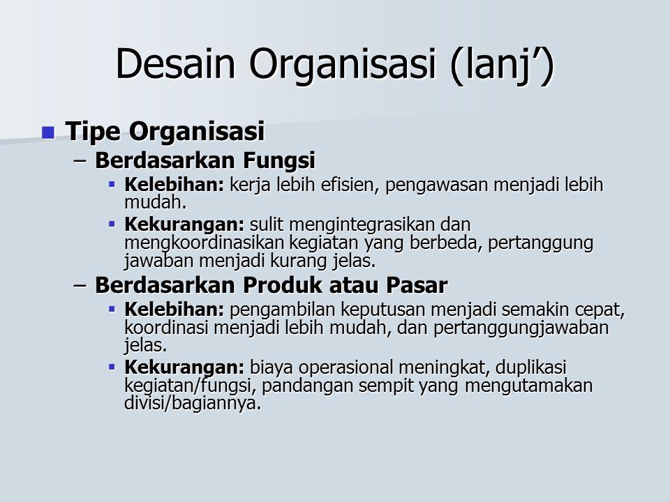 Desain Organisasi (lanj') Tipe Organisasi Tipe Organisasi –Berdasarkan Fungsi  Kelebihan: kerja lebih efisien, pengawasan menjadi lebih mudah.  Keku