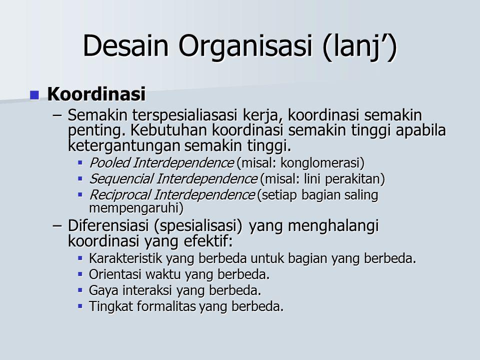 Desain Organisasi (lanj') Koordinasi Koordinasi –Semakin terspesialiasasi kerja, koordinasi semakin penting. Kebutuhan koordinasi semakin tinggi apabi