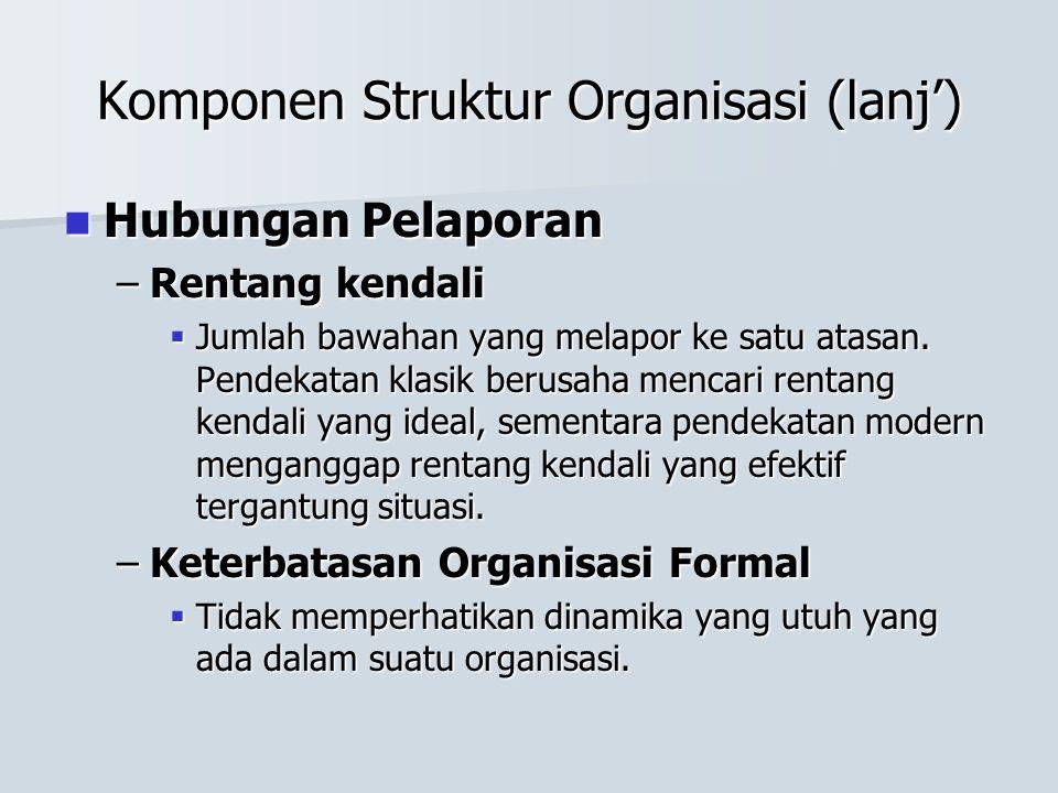 Komponen Struktur Organisasi (lanj') Hubungan Pelaporan Hubungan Pelaporan –Rentang kendali  Jumlah bawahan yang melapor ke satu atasan. Pendekatan k