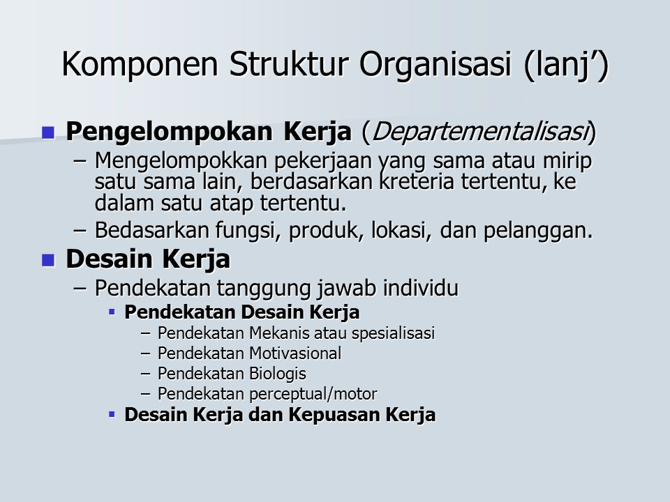 Komponen Struktur Organisasi (lanj') Pengelompokan Kerja (Departementalisasi) Pengelompokan Kerja (Departementalisasi) –Mengelompokkan pekerjaan yang