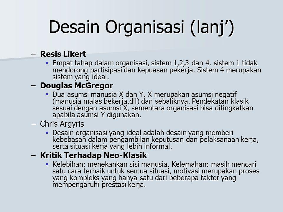 Desain Organisasi (lanj') –Resis Likert  Empat tahap dalam organisasi, sistem 1,2,3 dan 4. sistem 1 tidak mendorong partisipasi dan kepuasan pekerja.