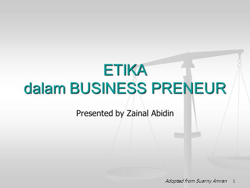Presented by Zainal Abidin ETIKA dalam BUSINESS PRENEUR 1 Adopted from Suarny Amran
