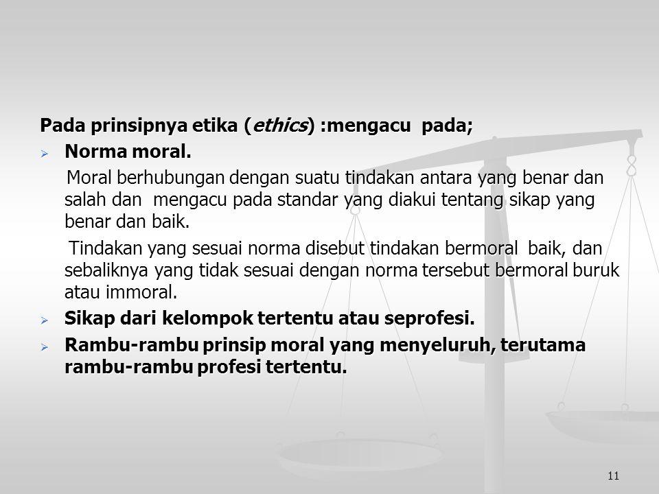 Menurut Kamus Besar Bahasa Indonesia (Depdibud) : Menurut Kamus Besar Bahasa Indonesia (Depdibud) : Etika adalah : a. ilmu tentang apa yang baik dan a
