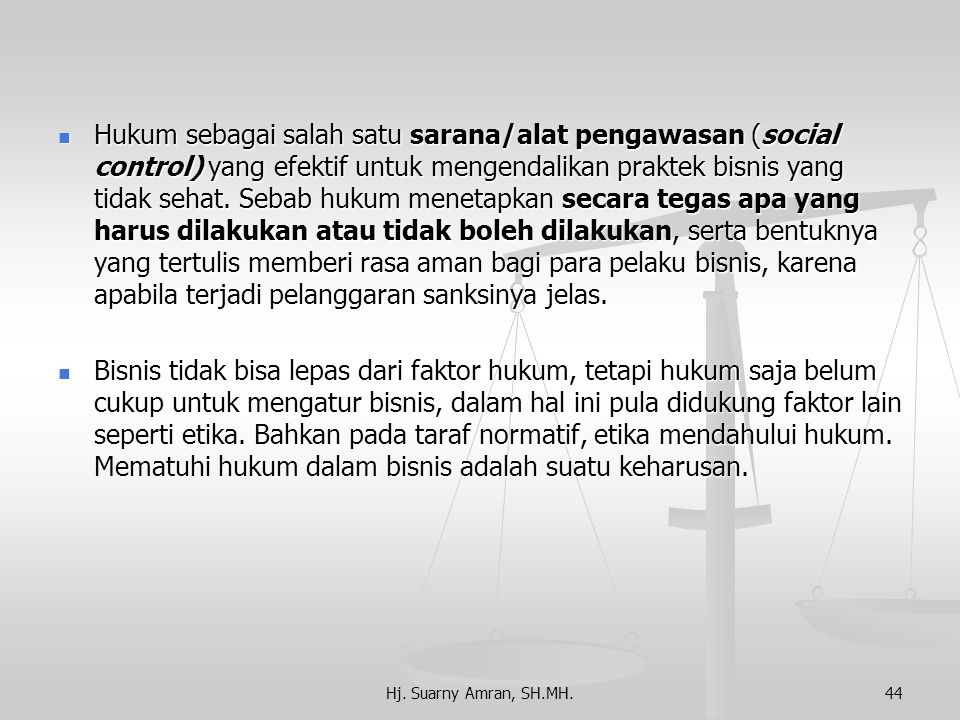 Hj. Suarny Amran, SH.MH.43 Pengertian Hukum Bisnis  Seperangkat kaidah-kaidah hukum yang diadakan untuk mengatur serta menyelesaikan persoalan-persoa
