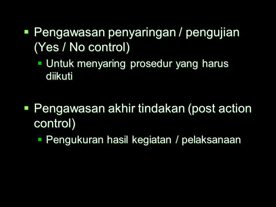Jenis / Tipe Pengendalian  Pengendalian pendahuluan (pre-action control)  Manusia, bahan baku, sumber keuangan apakah sudah dianggarkan ?  Pengenda