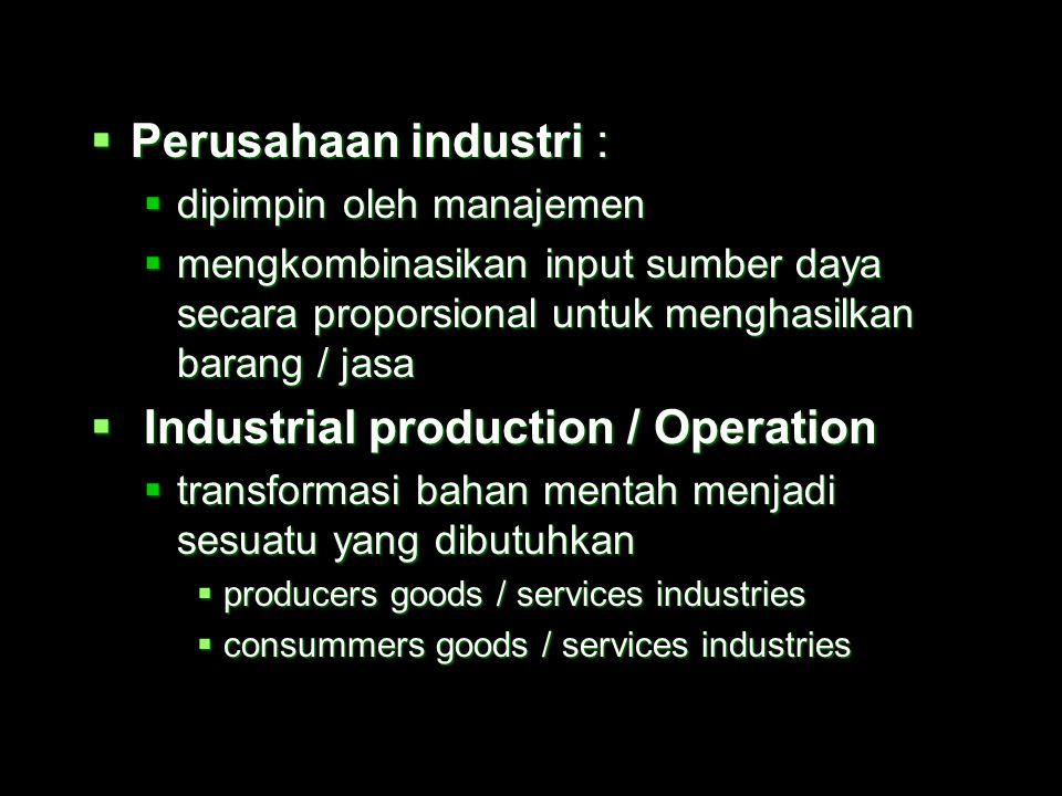  Perusahaan industri dapat dijelaskan melalui penjabaran proses kegiatan ekonomi dasar yang meliputi :  industri primer  proses manufaktur / pengol