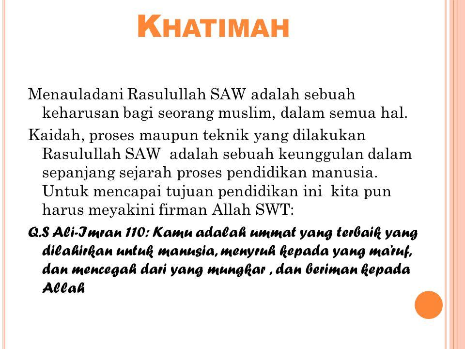 K HATIMAH Menauladani Rasulullah SAW adalah sebuah keharusan bagi seorang muslim, dalam semua hal.