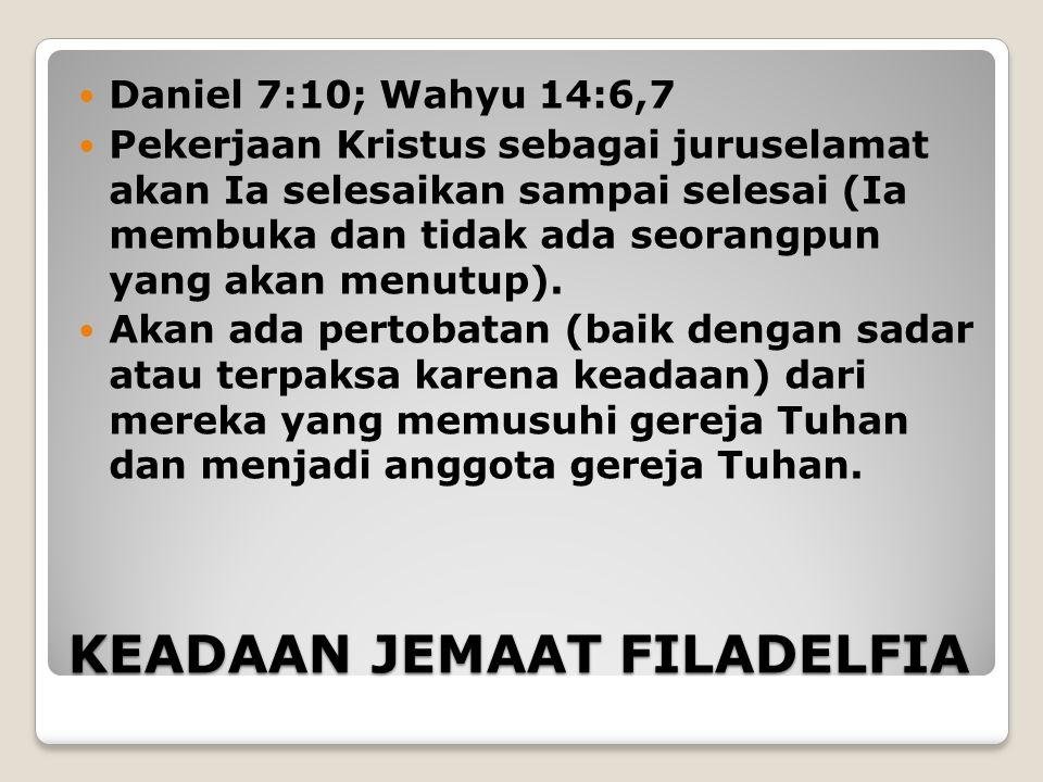 KEADAAN JEMAAT FILADELFIA Daniel 7:10; Wahyu 14:6,7 Pekerjaan Kristus sebagai juruselamat akan Ia selesaikan sampai selesai (Ia membuka dan tidak ada seorangpun yang akan menutup).