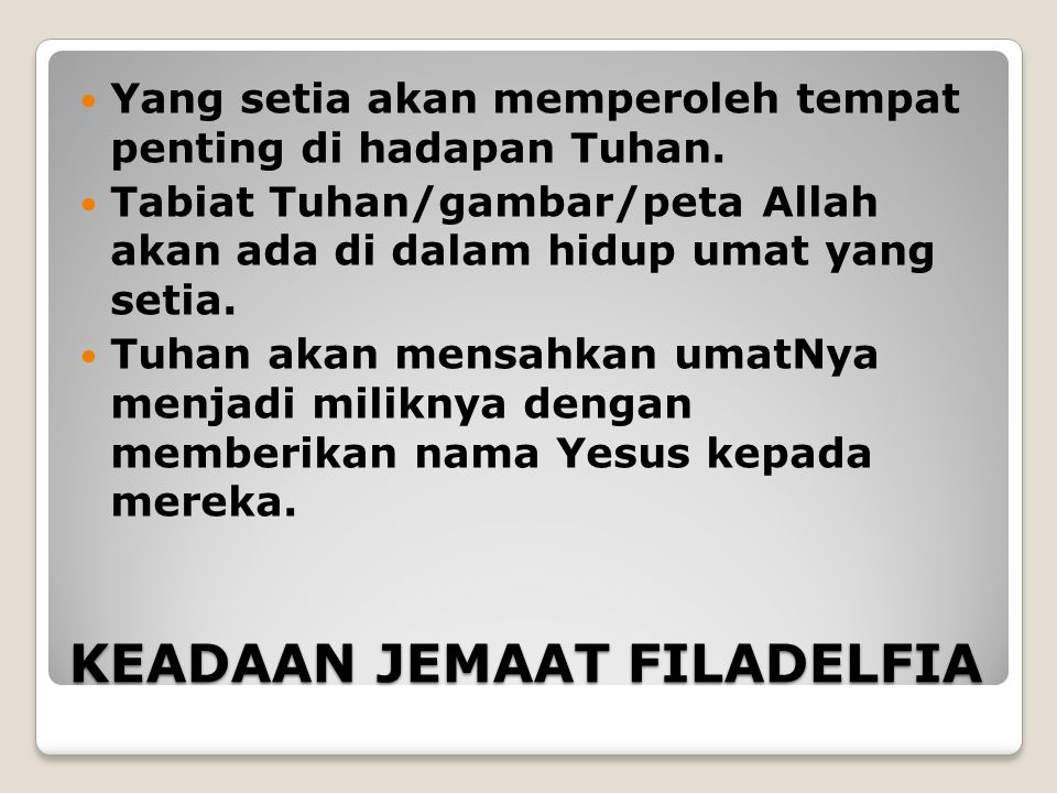 KEADAAN JEMAAT FILADELFIA Yang setia akan memperoleh tempat penting di hadapan Tuhan.