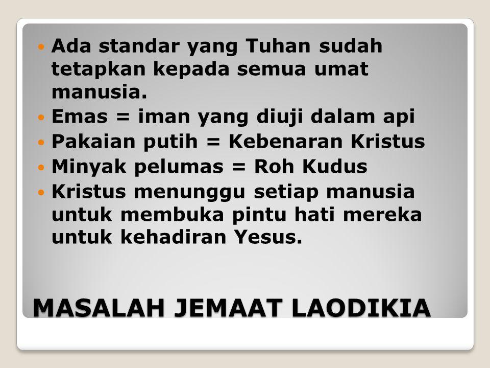 MASALAH JEMAAT LAODIKIA Ada standar yang Tuhan sudah tetapkan kepada semua umat manusia.