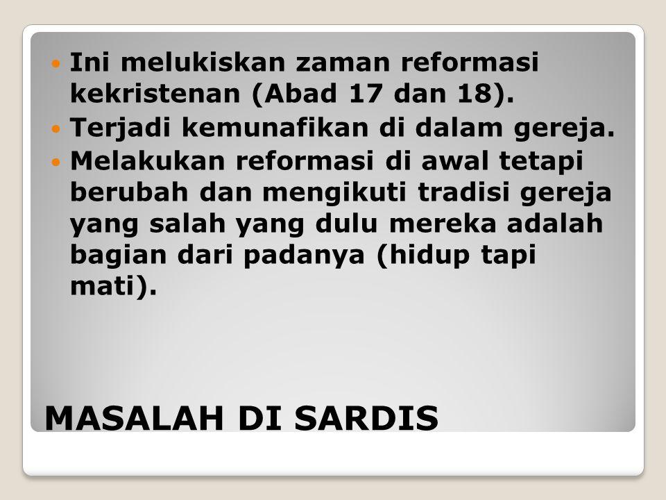 MASALAH DI SARDIS Ini melukiskan zaman reformasi kekristenan (Abad 17 dan 18).