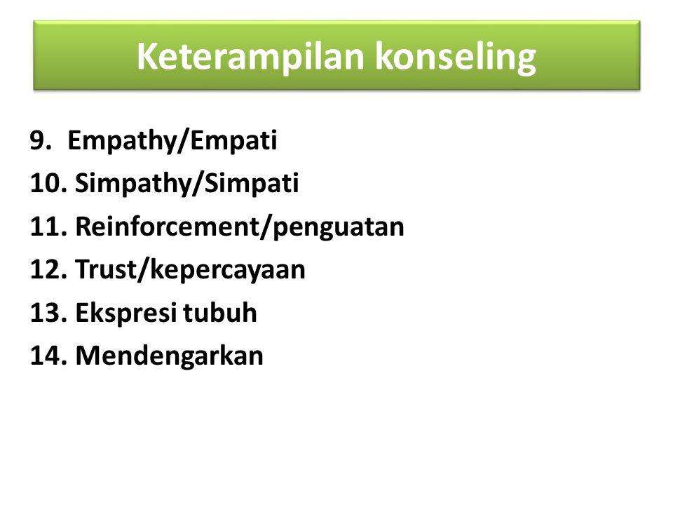 Keterampilan konseling 9.Empathy/Empati 10. Simpathy/Simpati 11.