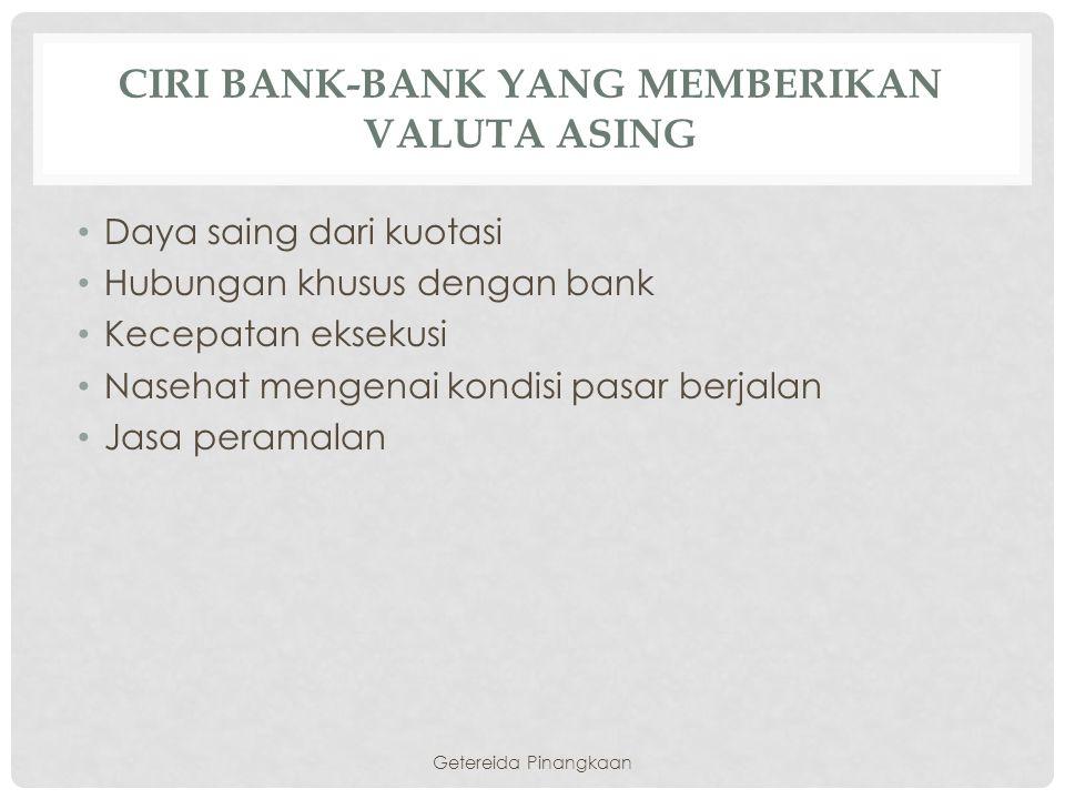 CIRI BANK-BANK YANG MEMBERIKAN VALUTA ASING Daya saing dari kuotasi Hubungan khusus dengan bank Kecepatan eksekusi Nasehat mengenai kondisi pasar berj