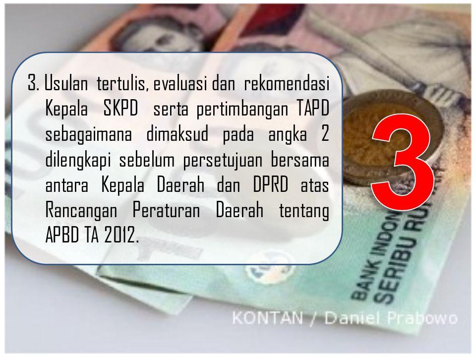 3. Usulan tertulis, evaluasi dan rekomendasi Kepala SKPD serta pertimbangan TAPD sebagaimana dimaksud pada angka 2 dilengkapi sebelum persetujuan bers