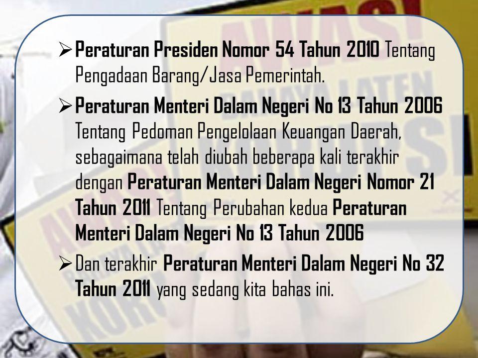  Peraturan Presiden Nomor 54 Tahun 2010 Tentang Pengadaan Barang/Jasa Pemerintah.  Peraturan Menteri Dalam Negeri No 13 Tahun 2006 Tentang Pedoman P