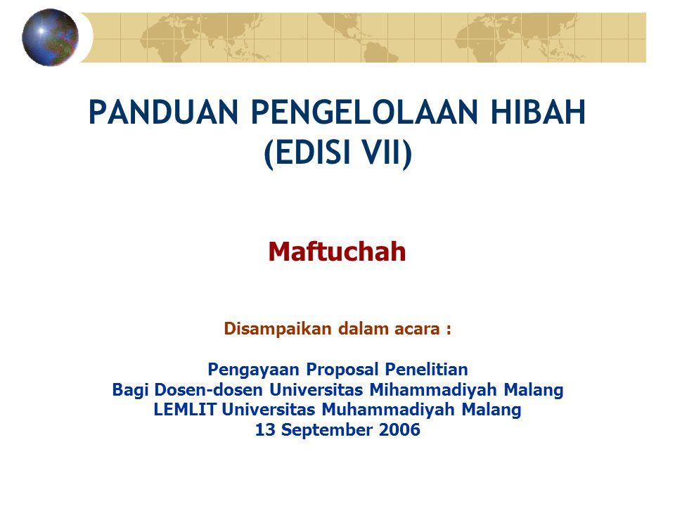 PANDUAN PENGELOLAAN HIBAH (EDISI VII) Maftuchah Disampaikan dalam acara : Pengayaan Proposal Penelitian Bagi Dosen-dosen Universitas Mihammadiyah Mala