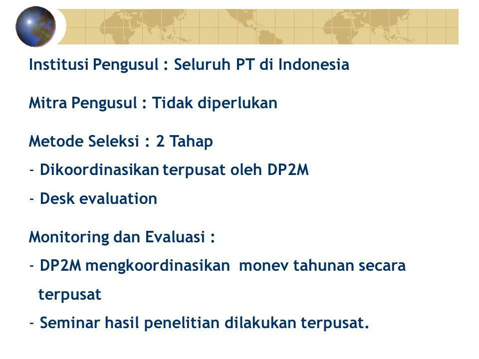 Institusi Pengusul : Seluruh PT di Indonesia Mitra Pengusul : Tidak diperlukan Metode Seleksi : 2 Tahap - Dikoordinasikan terpusat oleh DP2M - Desk ev