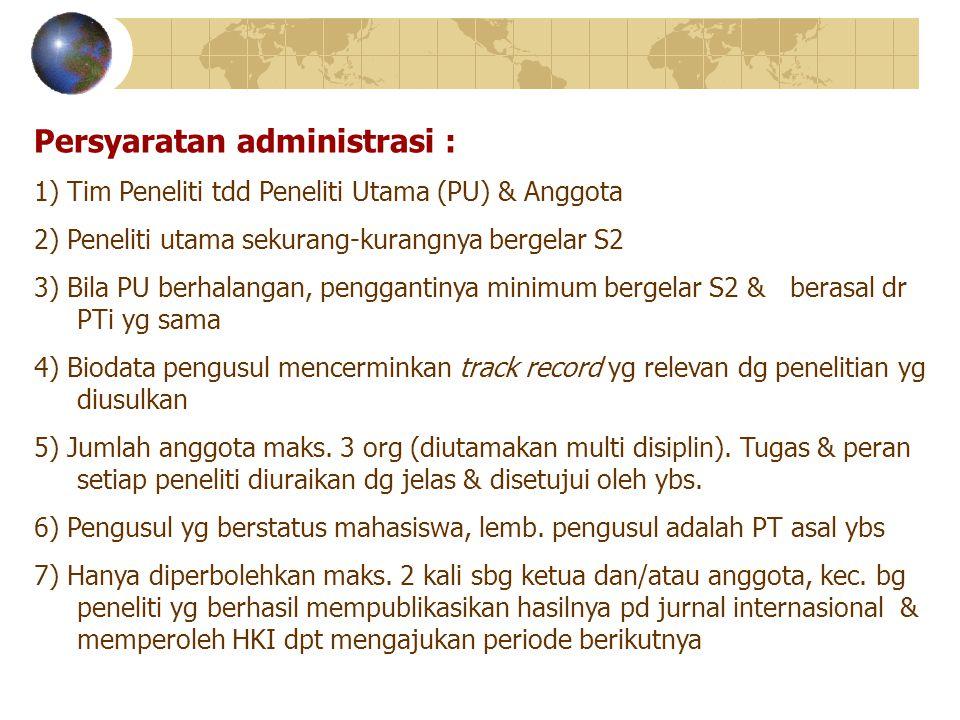Persyaratan administrasi : 1) Tim Peneliti tdd Peneliti Utama (PU) & Anggota 2) Peneliti utama sekurang-kurangnya bergelar S2 3) Bila PU berhalangan,